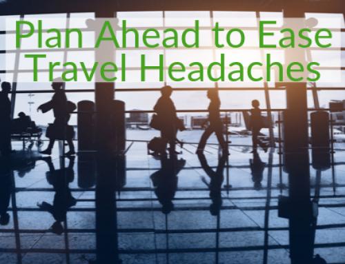 Plan Ahead to Ease Travel Headaches
